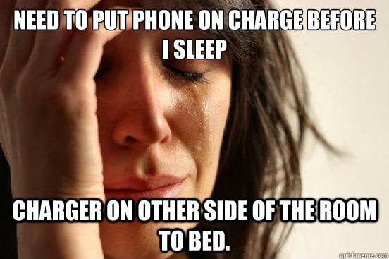 Need to put phone on charge before I sleep charger on other side of the room to bed. - Need to put phone on charge before I sleep charger on other side of the room to bed.  Misc