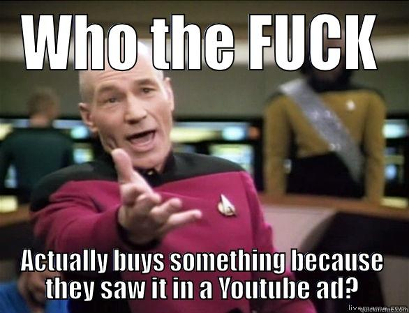 Video Ads - WHO THE FUCK ACTUALLY BUYS SOMETHING BECAUSE THEY SAW IT IN A YOUTUBE AD? Annoyed Picard HD