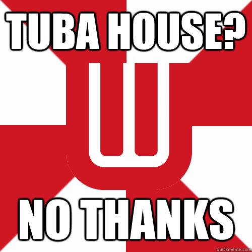 tuba house? no thanks - tuba house? no thanks  UW Band