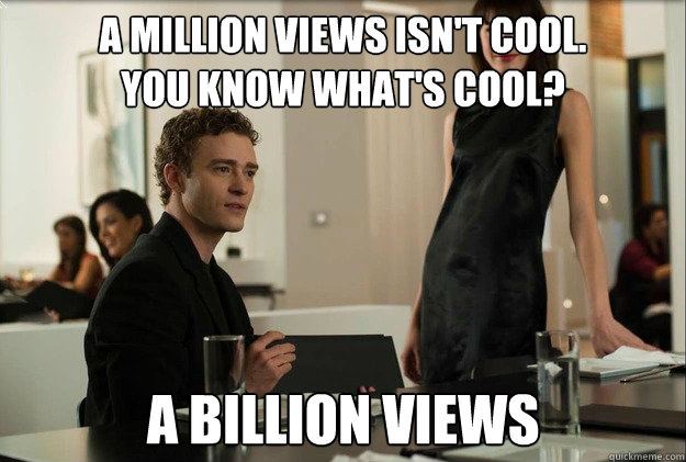 a million views isn't cool.  You know what's cool? a billion views - a million views isn't cool.  You know what's cool? a billion views  justin timberlake the social network scene