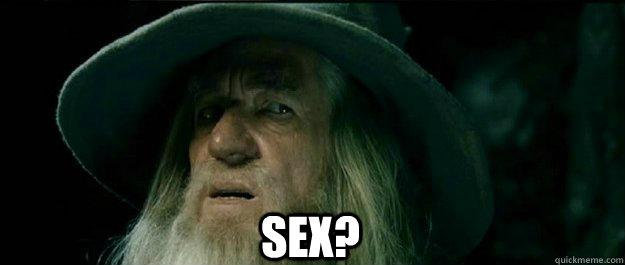 Sex? -  Sex?  Gandalf