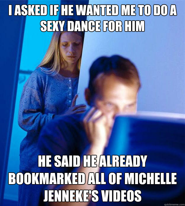 I asked if he wanted me to do a sexy dance for him He said he already bookmarked all of Michelle Jenneke's videos - I asked if he wanted me to do a sexy dance for him He said he already bookmarked all of Michelle Jenneke's videos  Redditors Wife