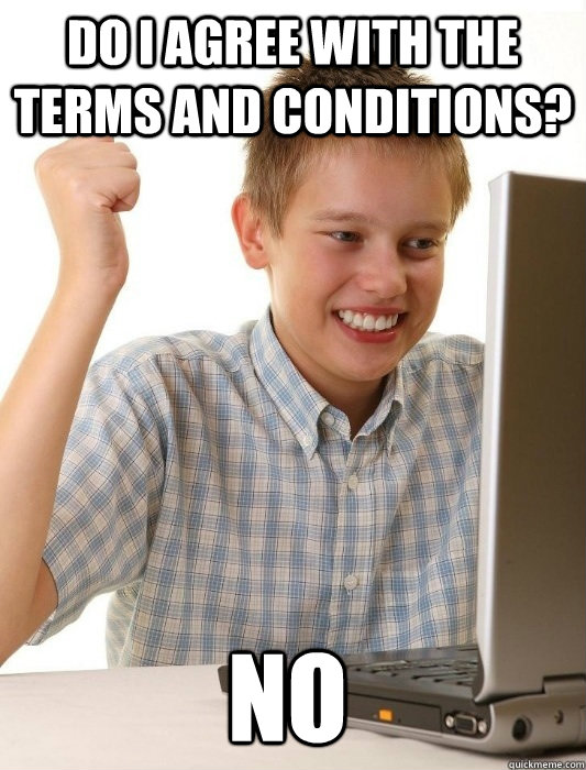 Do I agree with the terms and conditions? NO - Do I agree with the terms and conditions? NO  First Day on the Internet Kid