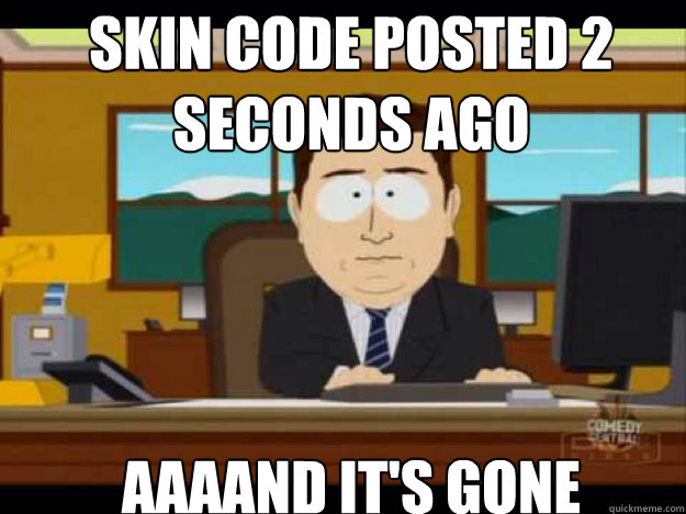 Skin code posted 2 seconds ago aaaand it's gone