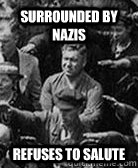 Surrounded by Nazis Refuses to Salute