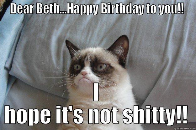 74fd3794dd5f47ec59622b7787944bfbf66e86eecd94fdea7ddfd406a499705e grumpy cat says quickmeme,Happy Birthday Beth Memes