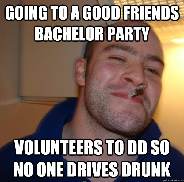 Going to a good friends bachelor party volunteers to DD so no one drives drunk - Going to a good friends bachelor party volunteers to DD so no one drives drunk  Misc