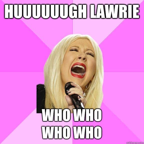 Huuuuuugh lawrie Who who Who who - Huuuuuugh lawrie Who who Who who  Wrong Lyrics Christina