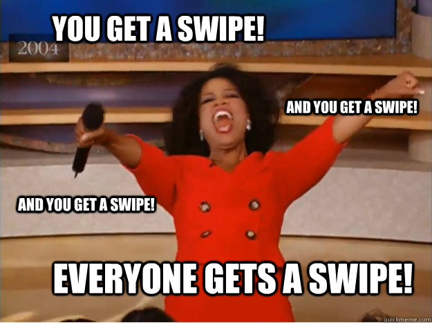 You get a swipe! everyone gets a swipe! and you get a swipe! and you get a swipe! - You get a swipe! everyone gets a swipe! and you get a swipe! and you get a swipe!  oprah you get a car