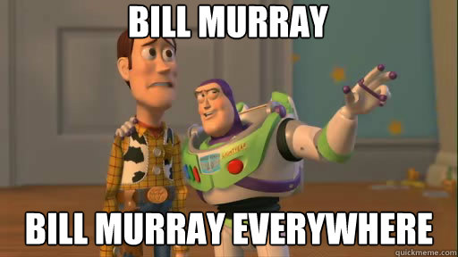 Bill murray Bill murray everywhere - Bill murray Bill murray everywhere  Everywhere