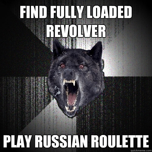 FIND FULLY loaded revolver play russian roulette  Insanity Wolf bangs Courage Wolf