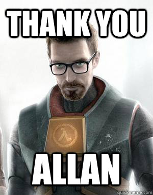 thank you allan  Scumbag Gordon Freeman