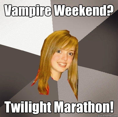 Vampire Weekend? Twilight Marathon! - Vampire Weekend? Twilight Marathon!  Musically Oblivious 8th Grader