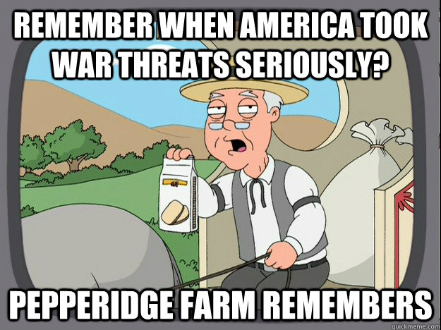 Remember when America took war threats seriously? Pepperidge farm remembers - Remember when America took war threats seriously? Pepperidge farm remembers  Pepperidge Farm Remembers