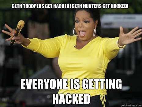 GETH TROOPERS GET HACKED! GETH HUNTERS GET HACKED! EVERYONE IS GETTING HACKED  Oprah Loves Ham