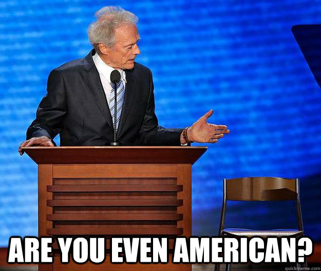 Are you even american? -  Are you even american?  Clint Eastwood