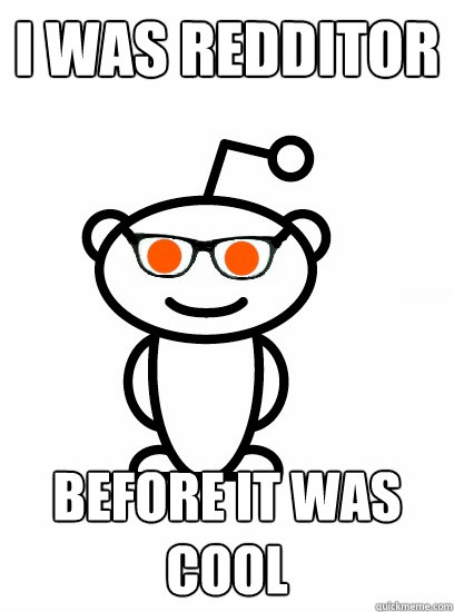 I was redditor before it was cool