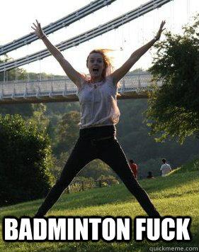 7549d419073f709bd09a950470cb08f8c9ec007a83609c22392bcc097c79f78d badminton fuck badminton fuck quickmeme