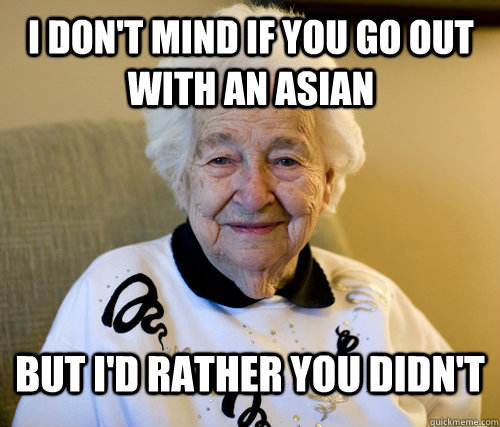 I don't mind if you go out with an asian  but i'd rather you didn't   Adorably Racist Grandma