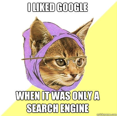 I liked Google When it was only a search engine - I liked Google When it was only a search engine  Hipster Kitty