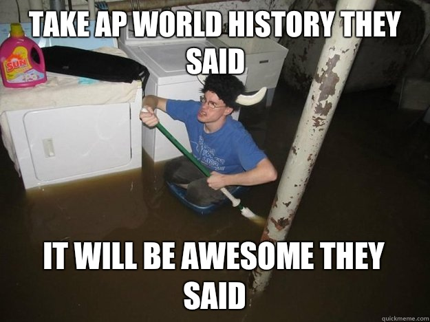 Take AP World History they said It will be awesome they said - Take AP World History they said It will be awesome they said  Do the laundry they said