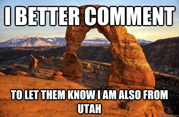 I better comment To let them know I am also from utah - I better comment To let them know I am also from utah  Utah title