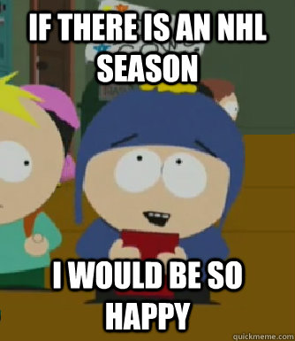if there is an nhl season I would be so happy - if there is an nhl season I would be so happy  Craig - I would be so happy