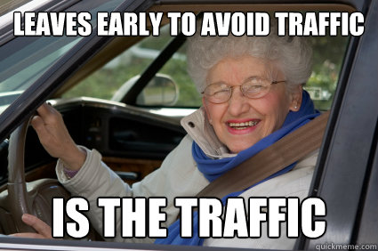 Leaves early to avoid traffic Is the traffic  South Florida Driver