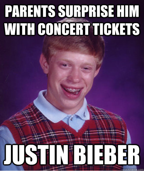 parents surprise him with concert tickets Justin Bieber - parents surprise him with concert tickets Justin Bieber  Bad Luck Brian