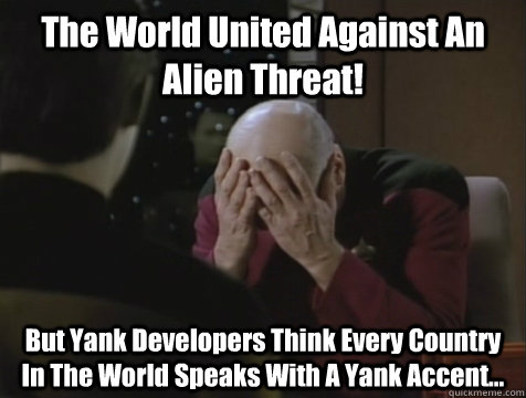 The World United Against An Alien Threat! But Yank Developers Think Every Country In The World Speaks With A Yank Accent...