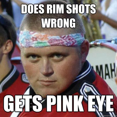 756fbd81d27684b0c4f7fef525ae58534eb37f5af872022d64860967d1e8210f does rim shots wrong gets pink eye sexy band geek quickmeme