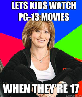 lets kids watch pg-13 movies When they're 17 - lets kids watch pg-13 movies When they're 17  Sheltering Suburban Mom