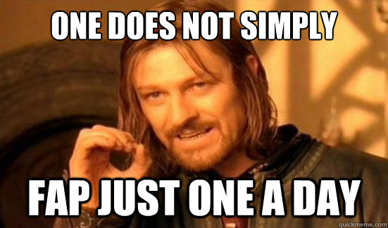 One Does Not Simply Fap just one a day - One Does Not Simply Fap just one a day  Boromir