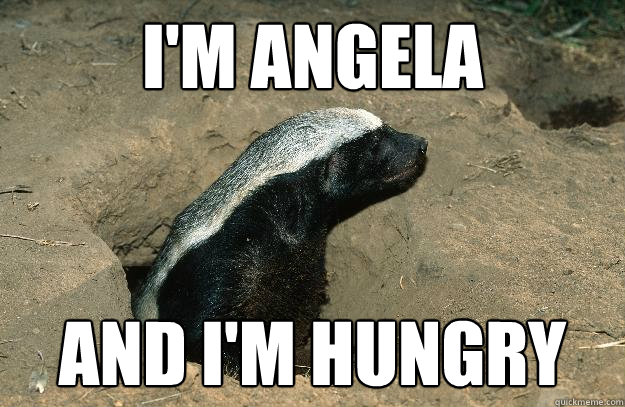 I'm Angela and i'm hungry