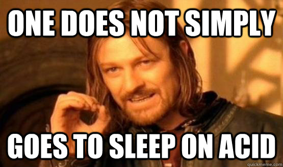 One does not simply goes to sleep on acid - One does not simply goes to sleep on acid  One Does Not Simply Call You