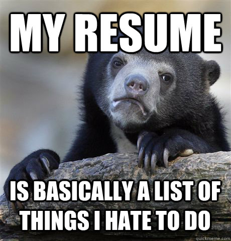 MY RESUME IS BASICALLY A LIST OF THINGS I HATE TO DO - MY RESUME IS BASICALLY A LIST OF THINGS I HATE TO DO  Confession Bear