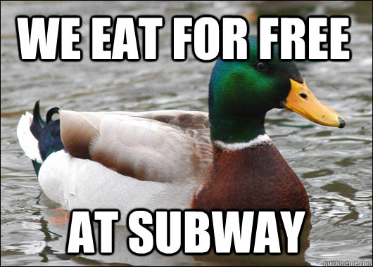 We Eat For Free At Subway - We Eat For Free At Subway  Actual Advice Mallard