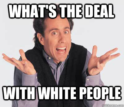 WHAT'S THE DEAL WITH WHITE PEOPLE  Good Guy Jerry Seinfeld
