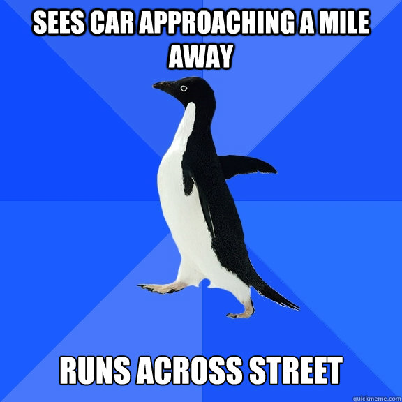 Sees car approaching a mile away runs across street - Sees car approaching a mile away runs across street  Socially Awkward Penguin