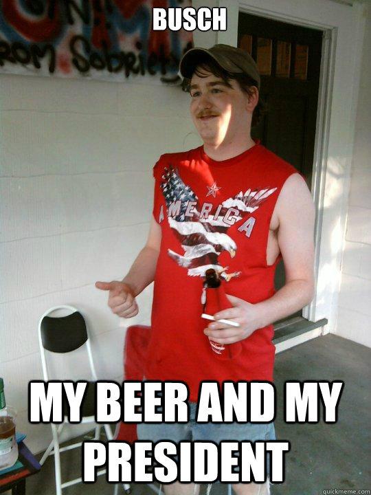75aa07b9ce5ab593c82be846761652e11d25961562533cf58b0ecc3dd4b956f0 busch my beer and my president redneck randal quickmeme