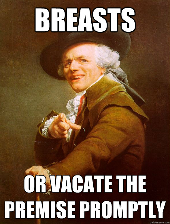 breasts or vacate the premise promptly  - breasts or vacate the premise promptly   Joseph Ducreux
