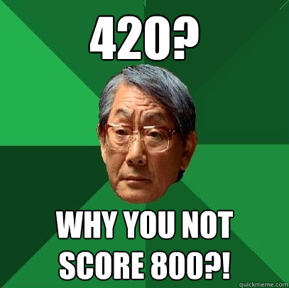420? why you not  score 800?! - 420? why you not  score 800?!  High Expectations Asian Father