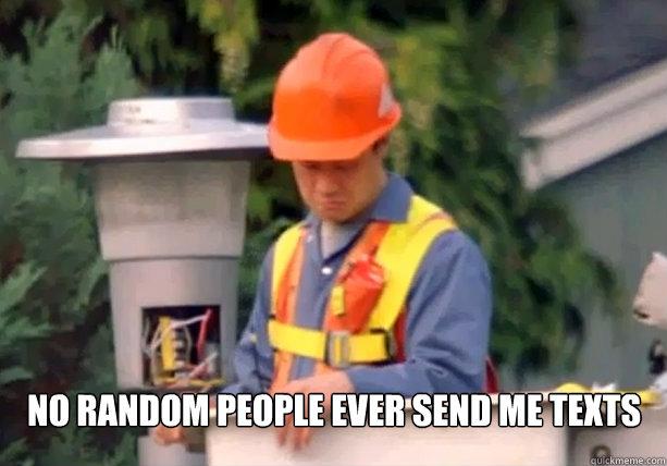 No random people ever send me texts