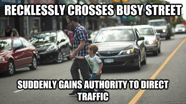 Recklessly crosses busy street suddenly gains authority to direct traffic