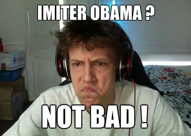 NOT BAD ! Imiter OBAMA ?  NOT BAD