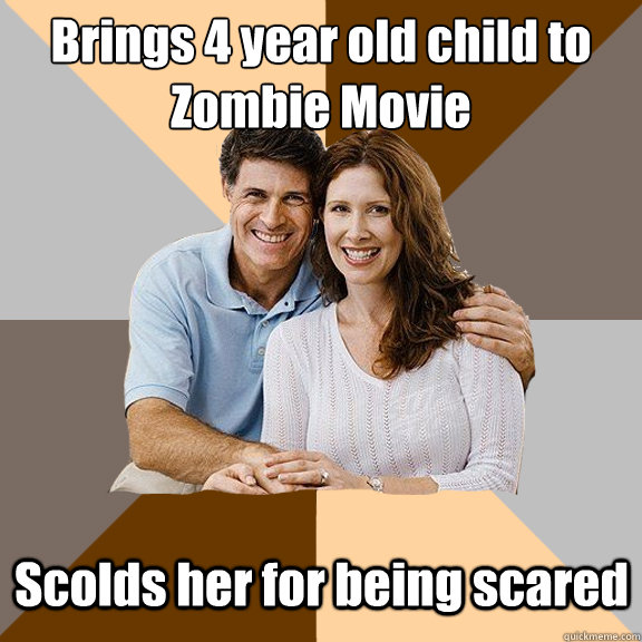 Brings 4 year old child to Zombie Movie Scolds her for being scared - Brings 4 year old child to Zombie Movie Scolds her for being scared  Scumbag Parents
