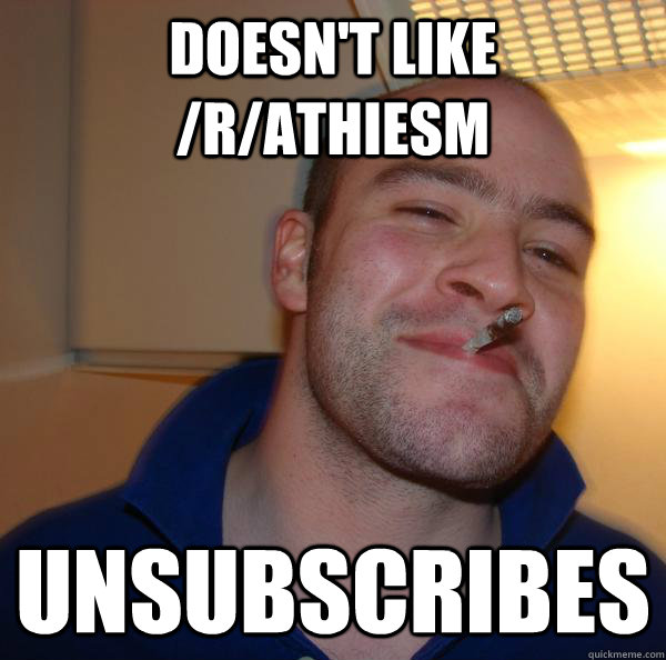 doesn't like /r/athiesm unsubscribes - doesn't like /r/athiesm unsubscribes  Misc
