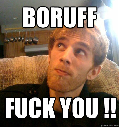 BORUFF FUCK YOU !!  Honest Hutch