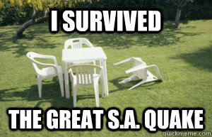 I survived The great S.A. Quake