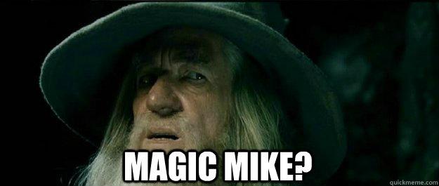 Magic mike?